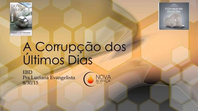 EBD Pra Luciana Evangelista 8/30/15 A Corrupção dos Últimos Dias