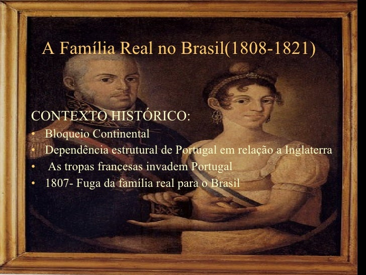 A Família Real no Brasil(1808-1821) <ul><li>CONTEXTO HISTÓRICO: </li></ul><ul><li>Bloqueio Continental </li></ul><ul><li>D...