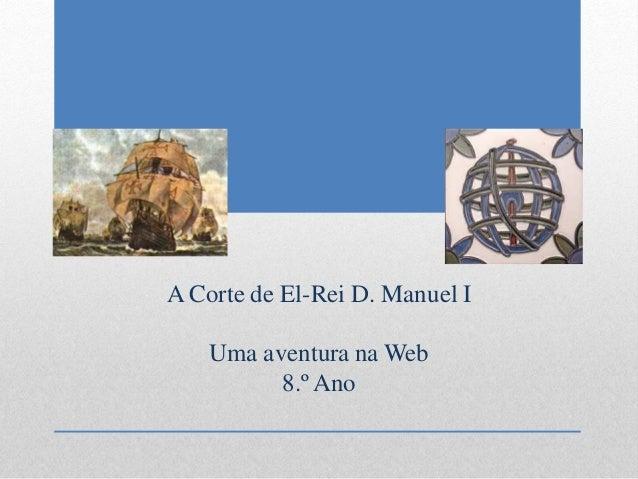 A Corte de El-Rei D. Manuel I    Uma aventura na Web          8.º Ano
