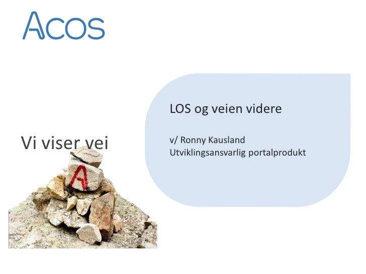LOS og veien videre  Vi viser vei   v/ Ronny Kausland                Utviklingsansvarlig portalprodukt