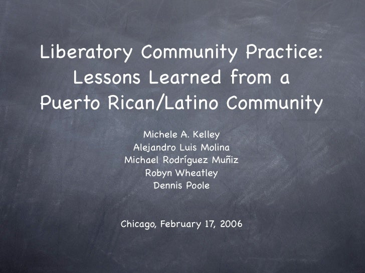 Liberatory Community Practice:     Lessons Learned from a Puerto Rican/Latino Community             Michele A. Kelley     ...