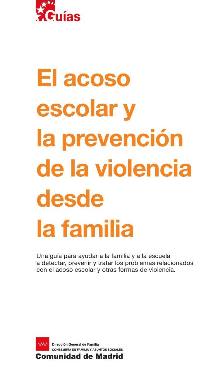 El acosoescolar yla prevenciónde la violenciadesdela familiaUna guía para ayudar a la familia y a la escuelaa detectar, pr...