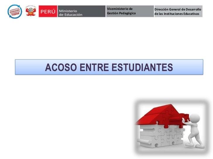 Viceministerio de    Dirección General de Desarrollo           Gestión Pedagógica   de las Instituciones EducativasACOSO E...