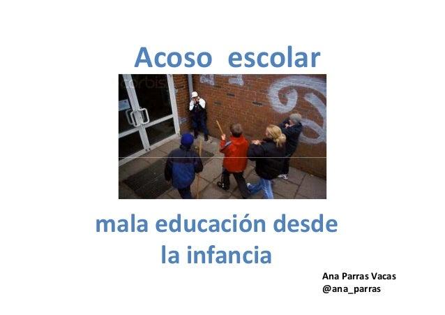 Acoso escolarmala educación desdela infanciaAna Parras Vacas@ana_parras