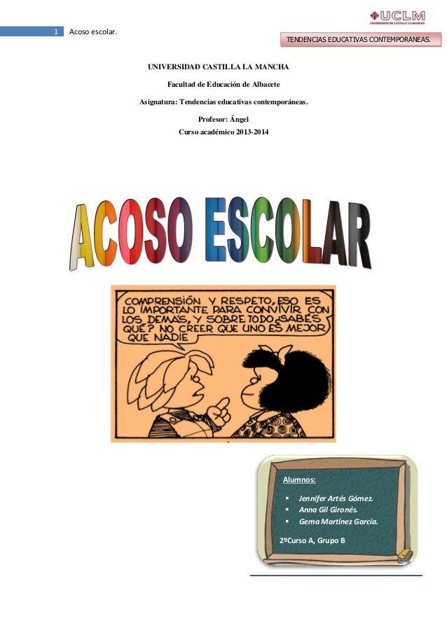 1 Acoso escolar. TENDENCIAS EDUCATIVAS CONTEMPORÁNEAS. UNIVERSIDAD CASTILLA LA MANCHA Facultad de Educación de Albacete As...