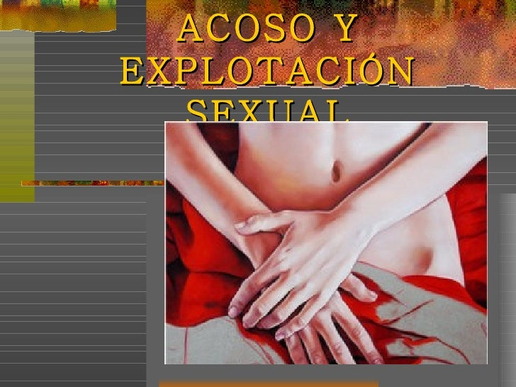 ACOSO YEXPLOTACIÓN  SEXUAL