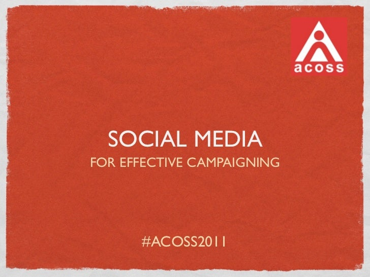 SOCIAL MEDIAFOR EFFECTIVE CAMPAIGNING      #ACOSS2011