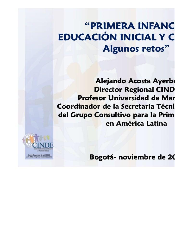 """""""PRIMERA INFANCIA.EDUCACIÓN INICIAL Y CALIDAD.       Algunos retos""""           Alejando Acosta Ayerbe          Director Reg..."""