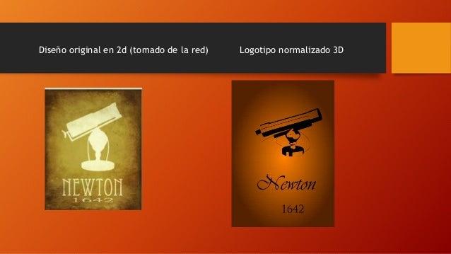Diseño original en 2d (tomado de la red) Logotipo normalizado 3D
