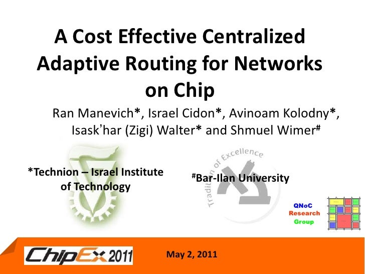 A Cost Effective Centralized Adaptive Routing for Networks            on Chip     Ran Manevich*, Israel Cidon*, Avinoam Ko...