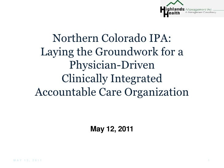Northern Colorado IPA: Laying the Groundwork for aPhysician-Driven Clinically Integrated Accountable Care Organization<br ...