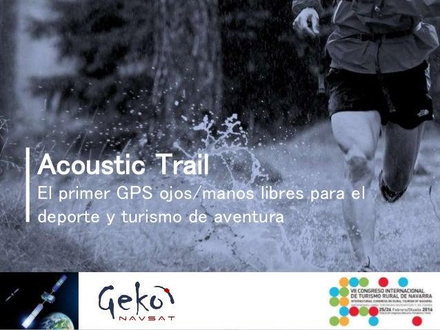 Acoustic Trail El primer GPS ojos/manos libres para el deporte y turismo de aventura
