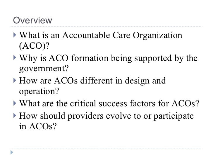 accountable care organization aco essay Accountable care organization ralph edwards grand canyon university operations in risk management in health care hca-460 dr smith march 24, 2013 aco even although, the cost of the health care system and the care it offers my not allow the national debt to decline to a level that will or would enhance the economy forward the cost of running a.