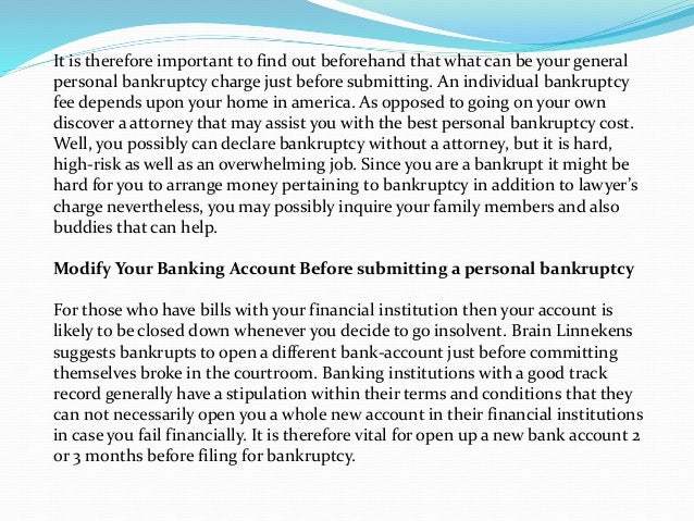 It is therefore important to find out beforehand that what can be your general personal bankruptcy charge just before subm...