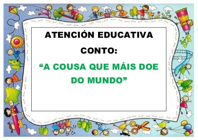 """ATENCIÓN EDUCATIVA CONTO: """"A COUSA QUE MÁIS DOE DO MUNDO"""""""