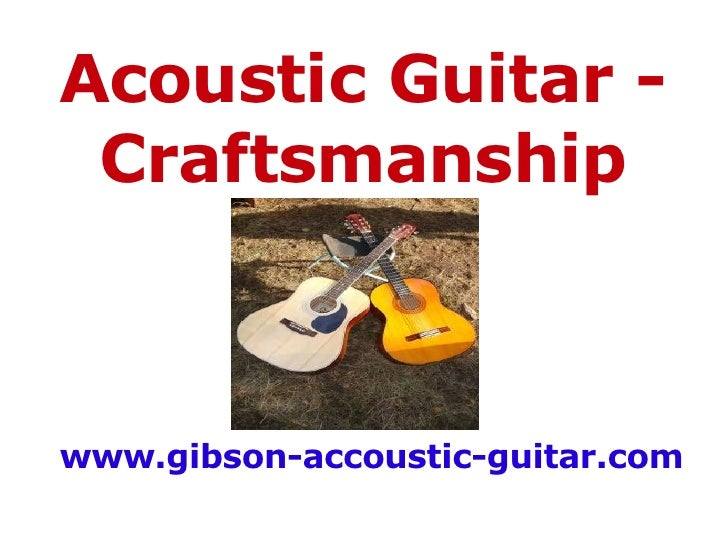 Acoustic Guitar - Craftsmanship www.gibson-accoustic-guitar.com