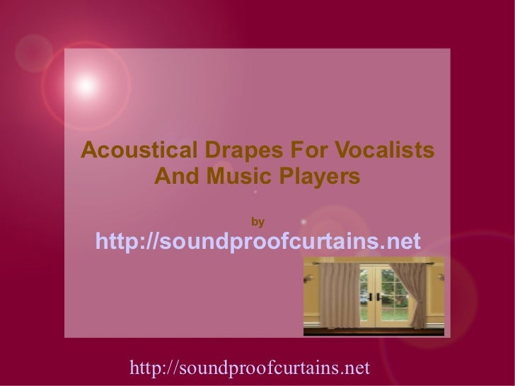 Acoustical Drapes For Vocalists     And Music Players                  by http://soundproofcurtains.net    http://soundpro...
