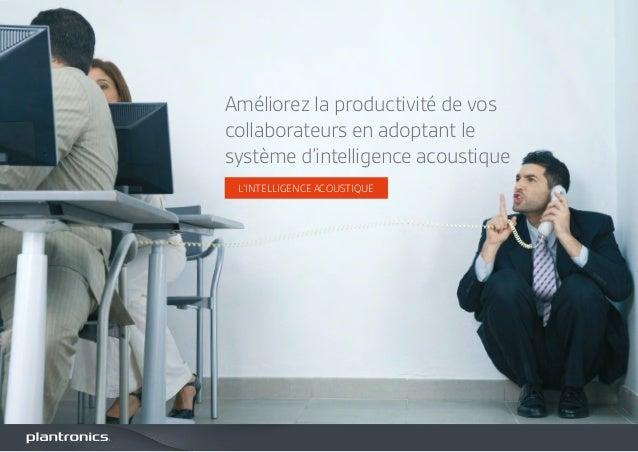 L'INTELLIGENCE ACOUSTIQUE Améliorez la productivité de vos collaborateurs en adoptant le système d'intelligence acoustique