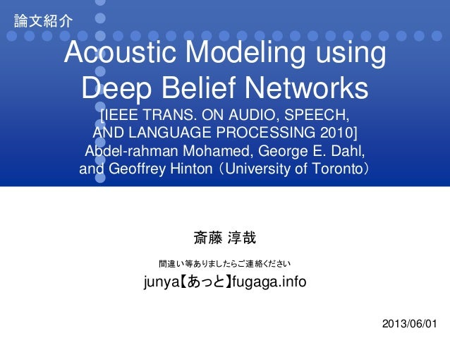 Acoustic Modeling usingDeep Belief Networks[IEEE TRANS. ON AUDIO, SPEECH,AND LANGUAGE PROCESSING 2010]Abdel-rahman Mohamed...
