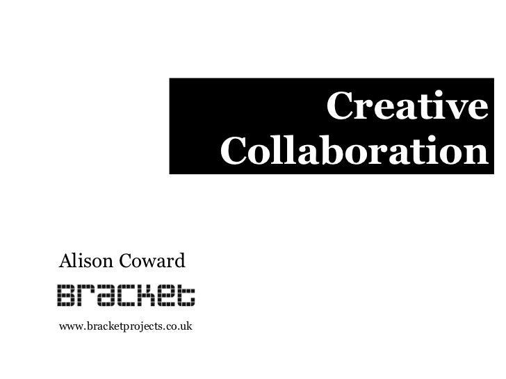 Creative Collaboration Alison Coward www.bracketprojects.co.uk