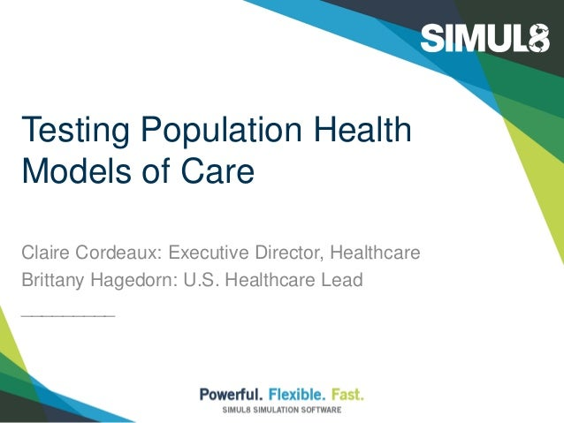 Testing Population Health Models of Care Claire Cordeaux: Executive Director, Healthcare Brittany Hagedorn: U.S. Healthcar...