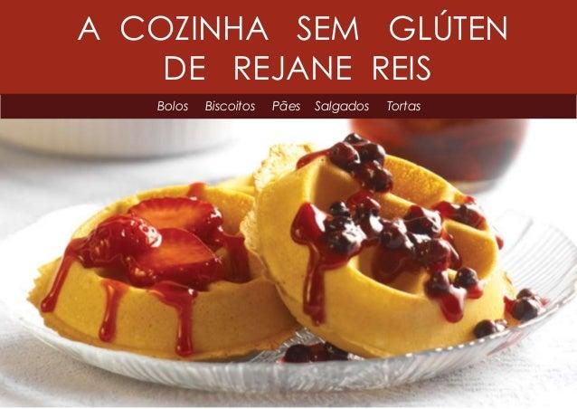 A COZINHA SEM GLÚTEN DE REJANE REIS Bolos Biscoitos Pães Salgados Tortas