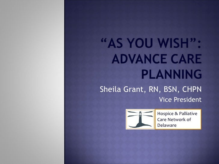 Sheila Grant, RN, BSN, CHPN Vice President Hospice & Palliative Care Network of Delaware