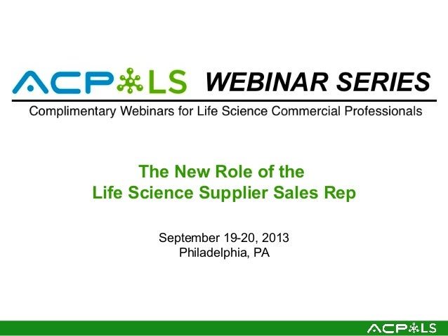 The New Role of the Life Science Supplier Sales Rep September 19-20, 2013 Philadelphia, PA
