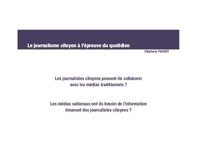 Le journalisme citoyen à l'épreuve du quotidien                                                               Stéphane PAC...