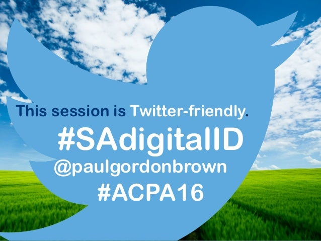 #SAdigitalID This session is Twitter-friendly. @paulgordonbrown #ACPA16