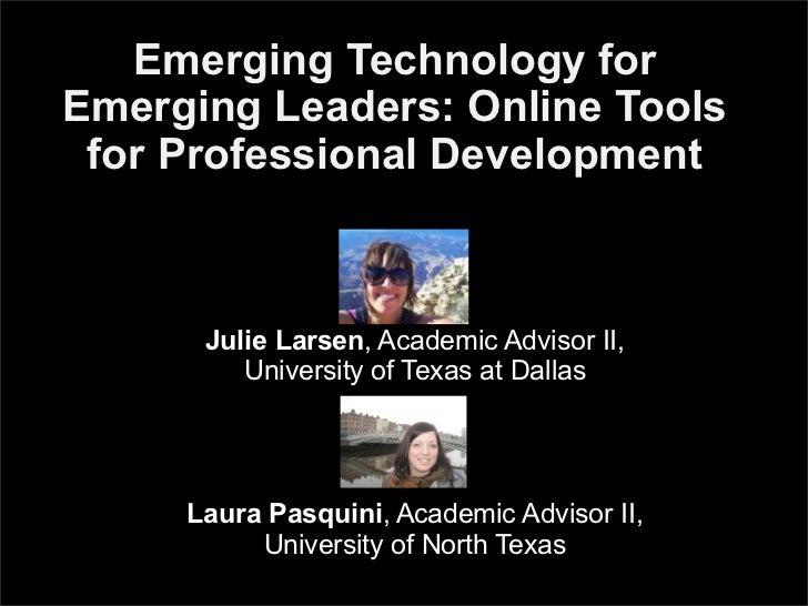 Emerging Technology forEmerging Leaders: Online Tools for Professional Development      Julie Larsen, Academic Advisor II,...