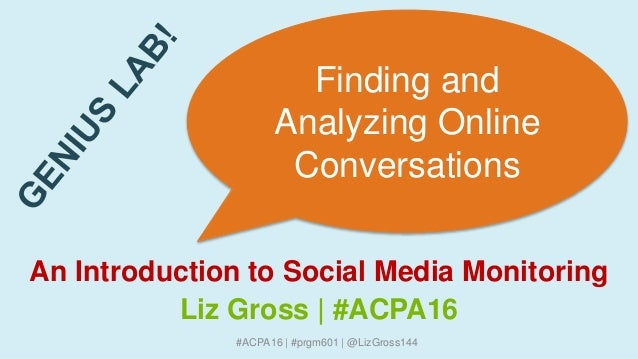 #ACPA16 | #prgm601 | @LizGross144 Finding and Analyzing Online Conversations An Introduction to Social Media Monitoring Li...