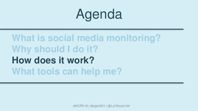 Agenda What is social media monitoring? Why should I do it? How does it work? What tools can help me? #ACPA16 | #prgm601 |...