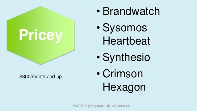 #ACPA16 | #prgm601 | @LizGross144 • Brandwatch • Sysomos Heartbeat • Synthesio • Crimson Hexagon $800/month and up Pricey