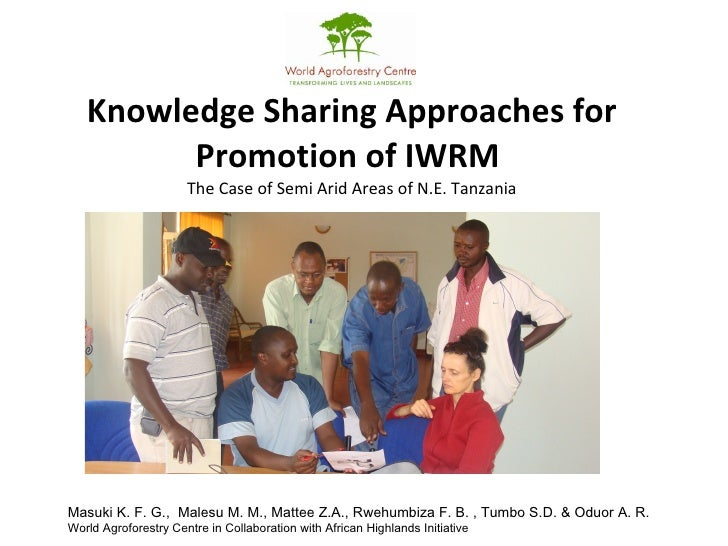 Knowledge Sharing Approaches for Promotion of IWRM  The Case of Semi Arid Areas of N.E. Tanzania Masuki K. F. G.,  Malesu ...