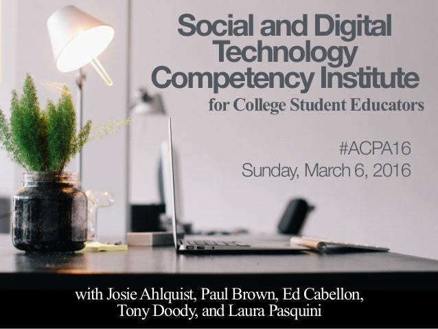 SocialandDigital Technology CompetencyInstitute for College Student Educators with JosieAhlquist, Paul Brown, Ed Cabellon,...
