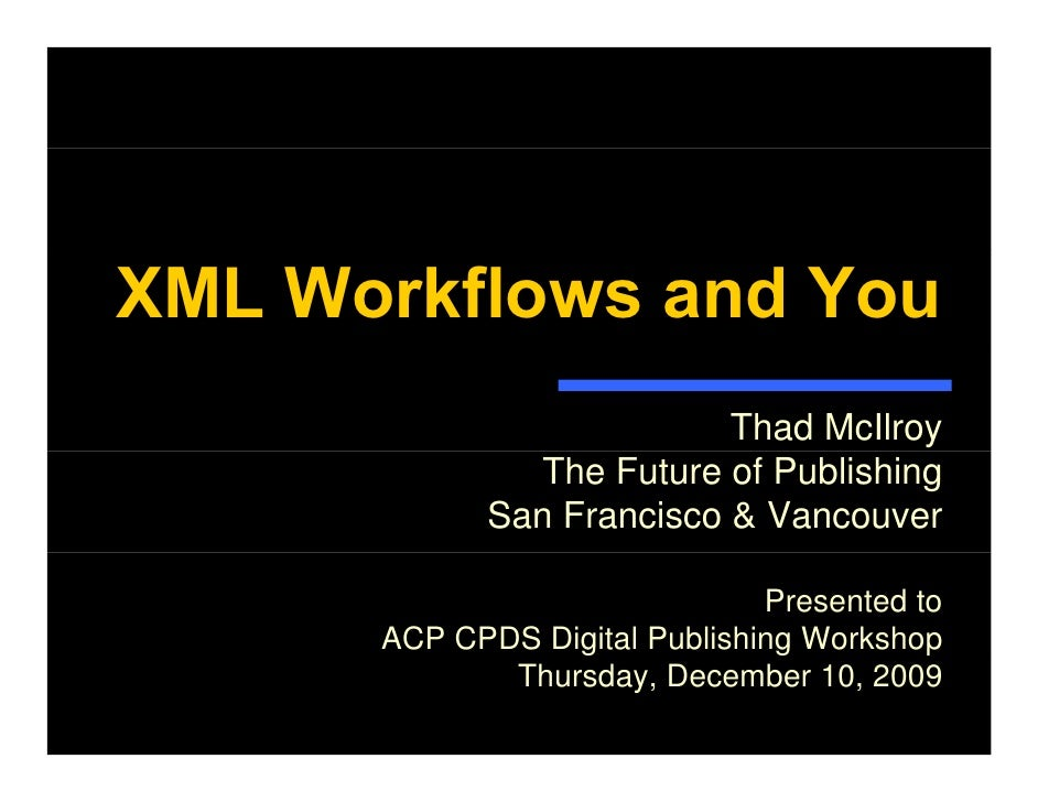 XML Workflows and You                           Thad McIlroy               The Future of Publishing             San Franci...