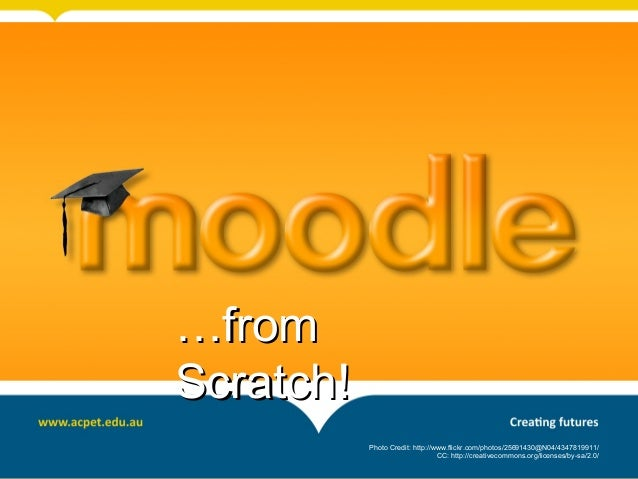 ……fromfrom Scratch!Scratch! Photo Credit: http://www.flickr.com/photos/25691430@N04/4347819911/ CC: http://creativecommons...