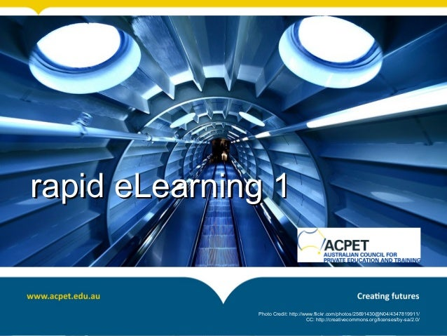 rapid eLearning 1              Photo Credit: http://www.flickr.com/photos/25691430@N04/4347819911/                        ...