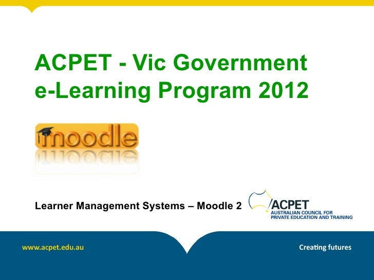 ACPET - Vic Governmente-Learning Program 2012Learner Management Systems – Moodle 2