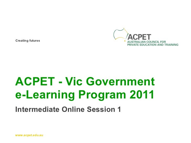 ACPET - Vic Government  e-Learning Program 2011 Intermediate Online Session 1