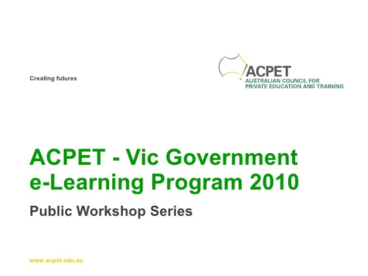 ACPET - Vic Government  e-Learning Program 2010 Public Workshop Series