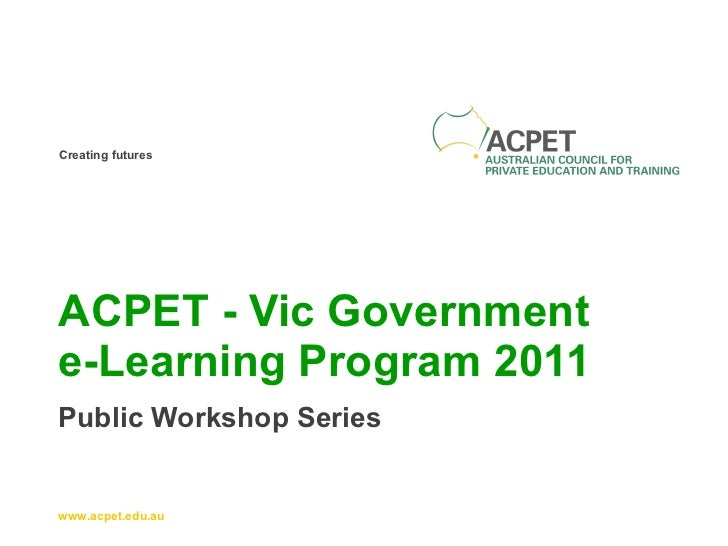 ACPET - Vic Government  e-Learning Program 2011 Public Workshop Series