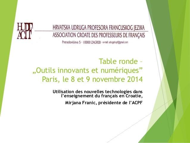 """Table ronde –  """"Outils innovants et numériques""""  Paris, le 8 et 9 novembre 2014  Utilisation des nouvelles technologies da..."""
