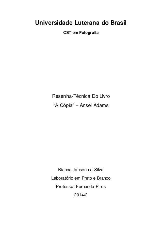 "Universidade Luterana do Brasil  CST em Fotografia  Resenha-Técnica Do Livro  ""A Cópia"" – Ansel Adams  Bianca Jansen da Si..."