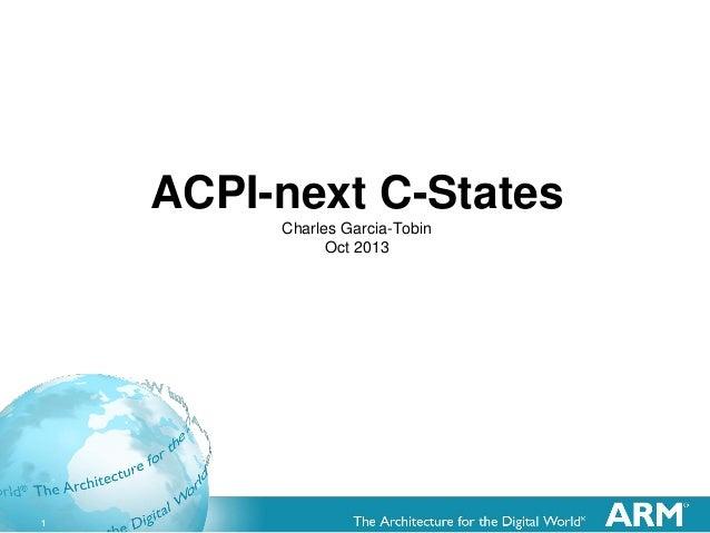 1 ACPI-next C-States Charles Garcia-Tobin Oct 2013