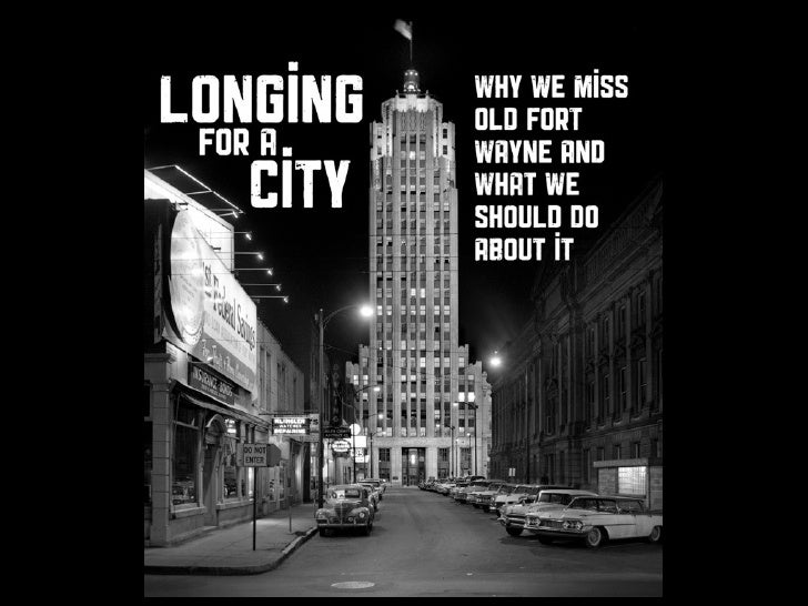 Longing for a City: Why we miss old Fort Wayne and what we should do about it