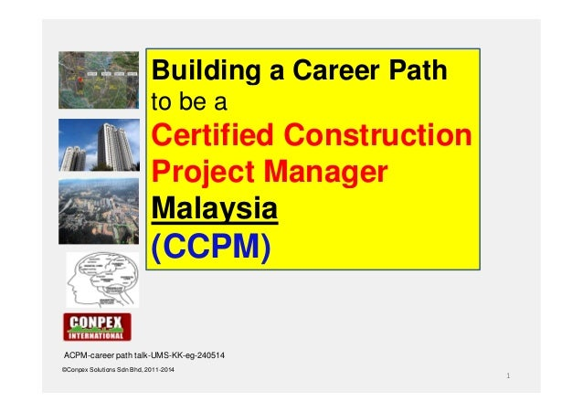 1 ©Conpex Solutions Sdn Bhd, 2011-2014 Building a Career Path to be a Certified Construction Project Manager Malaysia (CCP...