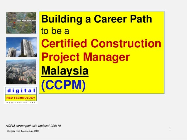 1 ©Digital Red Technology ,2019 Building a Career Path to be a Certified Construction Project Manager Malaysia (CCPM) ACPM...