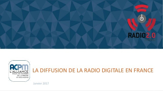 LA DIFFUSION DE LA RADIO DIGITALE EN FRANCE Janvier 2017